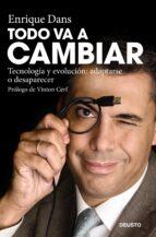 todo va a cambiar: tecnologia y evolucion: adaptarse o desaparece r-enrique dans-9788423427635