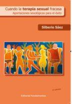 cuando la terapia sexual fracasa: aportaciones sexologicas para e l exito silberio saez 9788424510435