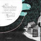 el hombre que quiso conocer a la luna (1er premio internacional a lbum ilustrado)-elena hormiga-9788426386335