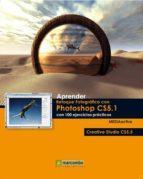 aprender retoque fotografico con photoshop cs5.1 con 100 ejercici os practicos 9788426717535