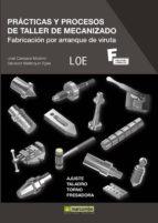 practicas y procesos de taller de mecanizado: fabricacion por arr anque de viruta-salvador mallorquin egea-jose carrasco moreno-9788426718235
