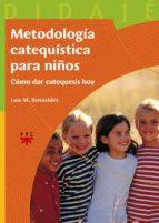 metodologia catequistica para niños: como dar catequesis hoy-luis m. benavides-9788428819435