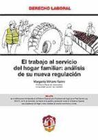 el trabajo al servicio del hogar familiar: analisis de su nueva r egulacion margarita miñarro yanini 9788429017335