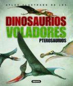 atlas ilustrados de los dinosaurios voladores. pterosaurios. 9788430538935