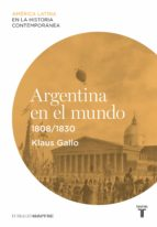 argentina en el mundo (1808-1830) (ebook)-klaus gallo-9788430609635
