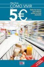 como vivir con 5 euros al dia: todos los trucos para ahorrar gastos en todo momento-olga roig-9788431554835