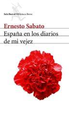 españa en los diarios de mi vejez-ernesto sabato-9788432211935