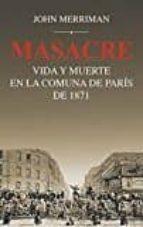 masacre: vida y muerte en la comuna de paris de 1871 john merriman 9788432318535