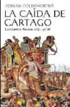 la caida de cartago: las guerras punicas-adrian goldsworthy-9788434452435