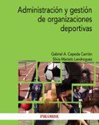 administración y gestión de organizaciones deportivas gabriel a. cepeda carrion silvia martelo landroguez 9788436839135