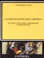 la entonacion del español: su estructura fonica, variabilidad y d ialectologia juan manuel sosa 9788437617435