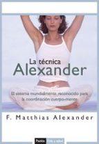 la tecnica alexander: el sistema mundialmente reconocido para la coordinacion cuerpo mente f. mathias alexander 9788449319235