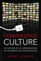 convergence culture: la cultura de la convergencia de los medios de comunicacion henry jenkins 9788449321535