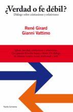 ¿verdad o fe debil?: dialogo sobre cristianismo y relativismo-gianni vattimo-rene girard-9788449324635