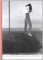 la vision fotografica: curso de fotografia para jovenes fotografo s (10ª ed.) eduardo momeñe artola 9788461322435