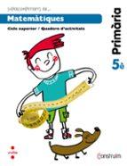 matemàtiques. quadern d activitats. construïm 5º educacion primaria ed 2014 catalan 9788466134835