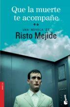 El libro de Que la muerte te acompañe autor RISTO MEJIDE DOC!