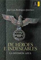 de heroes e indeseables: la division azul-jose luis rodriguez jimenez-9788467024135