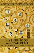 los enemigos del comercio iii: una historia moral de la propiedad antonio escohotado 9788467048735