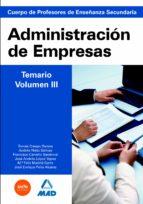 CUERPO DE PROFESORES DE ENSEÑANZA SECUNDARIA. ADMINISTRACION DE E MPRESAS. TEMARIO. VOLUMEN III