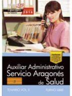 AUXILIAR ADMINISTRATIVO DEL SERVICIO ARAGONÉS DE SALUD. SALUD (TURNO LIBRE). TEMARIO. VOL. II