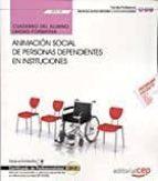 (uf0129) cuaderno del alumno. animación social de personas depen dientes en instituciones. certificados de profesionalidad. 9788468169835