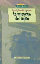 la invencion del sujeto-antonio campillo meseguer-9788470308635