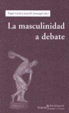 la masculinidad a debate angels (ed.) carabi josep m. (ed) armengol 9788474269635