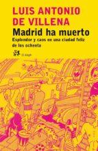 MADRID HA MUERTO: ESPLENDOR Y CAOS EN UNA CIUDAD FELIZ DE LOS OCHENTA