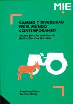 cambio y diversidad en el mundo contemporaneo:textos para la ense ñanza de ciencias sociales-genoveva biosca-carmen clavijo-9788478270835