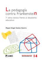 la pedagogia contra frankenstein y otros textos frente al desalie nto educativo-miguel angel santos guerra-9788478275335