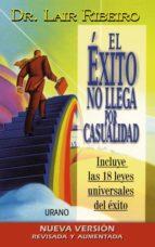 el exito no llega por casualidad (incluye las 18 leyes universale s del exito) lair ribeiro 9788479534035