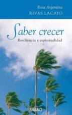 saber crecer: resiliencia y espiritualidad rosa argentina rivas lacayo 9788479536435