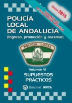 POLICÍA LOCAL DE ANDALUCÍA VOLUMEN VI (SUPUESTOS PRÁCTICOS)