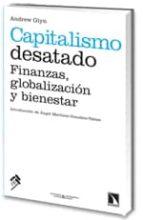 capitalismo desatado: finanzas, globalizacion y bienestar andrew glyn 9788483194935