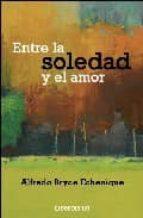 entre la soledad y el amor-alfredo bryce echenique-9788483466735