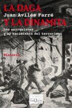 la daga y la dinamita. los anarquistas y el nacimiento del terror ismo juan aviles farre 9788483837535