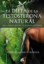 la dieta de la testosterona natural: para la salud sexual y la en ergia natural stephen harrod buhner 9788484452935