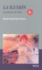la ilusion: la alegria de vivir (6ª ed.) miguel angel marti garcia 9788484691235