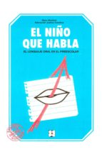 el niño que habla: el lenguaje oral en el preescolar-marc monfort-9788486235635