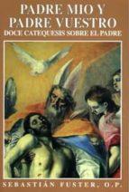 El libro de Padre mio y padre vuestro doce catequesis sobre el padre autor SEBASTIAN FUSTER PDF!