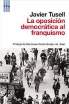 la oposicion democratica al franquismo-javier tusell gomez-9788490062135