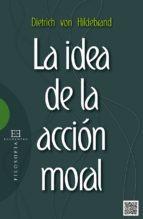 la idea de la accion moral dietrich von hildebrand 9788490550335