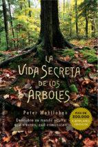 la vida secreta de los arboles: descubre su mundo oculto: que sienten, que comunican peter wohlleben 9788491110835