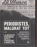 periodistes, malgrat tot: la dificultat d informar sota el franquisme a barcelona: resistents, possibilistes i              col.laboracionistes-jaume fabre-9788491560135