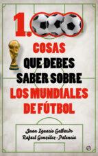 1000 cosas que debes saber sobre los mundiales de futbol-juan ignacio gallardo-rafael gonzalez-palencia-9788491641735