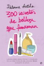 300 secretos de belleza que funcionan: las mejores ideas, pistas y consejos de la directora de belleza de telva durante 30 años paloma artola 9788491644835
