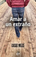amar a un extraño (ebook)-cassie miles-9788491707035