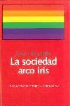 la sociedad arco iris: 19 conversaciones sobre la cuestion gay javier montilla 9788492422135