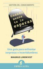 (pe)cuando menos te lo esperas: una guia para enfrentar sorpresas e incertidumbres-magnus lindqvist-9788492452835